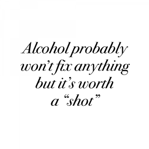 Alcohol probably won't fix anything