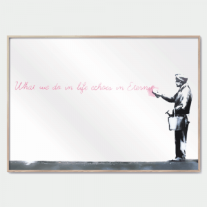 What we do in life - Banksy plakat